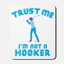 Trust Me I'm Not A Hooker Mousepad