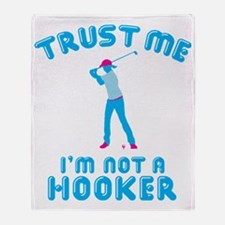 Trust Me I'm Not A Hooker Throw Blanket