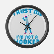 Trust Me I'm Not A Hooker Large Wall Clock