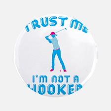 """Trust Me I'm Not A Hooker 3.5"""" Button"""