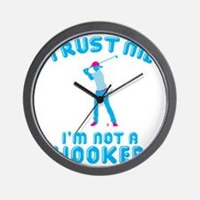 Trust Me I'm Not A Hooker Wall Clock