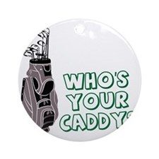 Who's Your Caddy Round Ornament