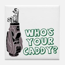 Who's Your Caddy Tile Coaster