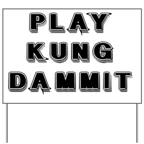Play Kung Dammit Yard Sign