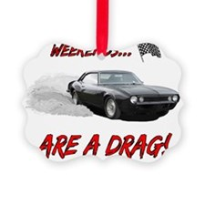 Weekends Are A drag! Ornament
