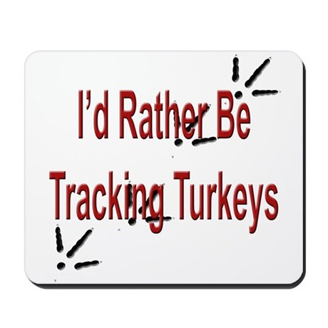 Rather be Tracking Turkeys Mousepad