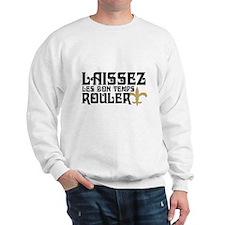 LAISSEZ LES BON TEMPS ROULER! Sweatshirt