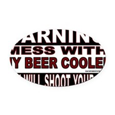 WARNING MESS WITH MY BEER COOLER.g Oval Car Magnet