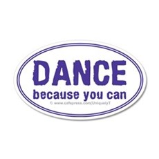 Dance-because-you-can_oval 35x21 Oval Wall Decal