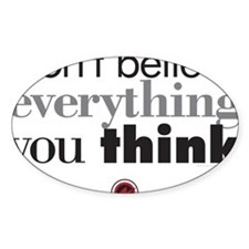dont believe everthing you think.2 Decal