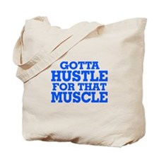 Gotta Hustle For That Muscle Blue Tote Bag