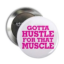 """Gotta Hustle For That Muscle Pink 2.25"""" Button (10"""