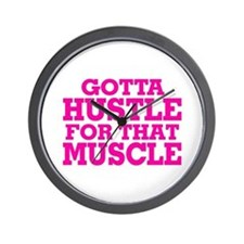 Gotta Hustle For That Muscle Pink Wall Clock