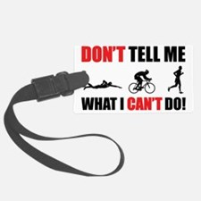 Dont-Tell-me-what-I-cant-do---Tr Luggage Tag