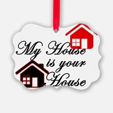 My house is your house on white p Ornament