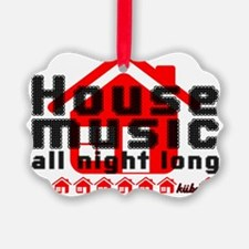 House Music all night long on whi Ornament