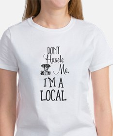 Don't Hassle Me, I'm A Local T-Shirt