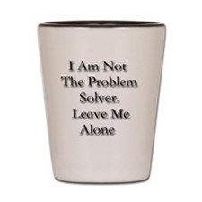 Not the problem solver Shot Glass