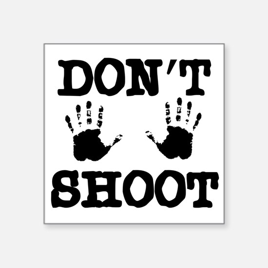 "Don't Shoot Square Sticker 3"" x 3"""