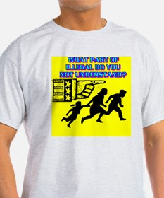 2-WHAT PART OF ILLEGAL DO YOU NOT UN T-Shirt