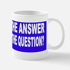 If Obamas the Answer Mug