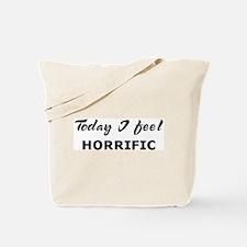 Today I feel horrific Tote Bag