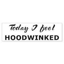 Today I feel hoodwinked Bumper Bumper Sticker