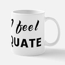 Today I feel inadequate Mug
