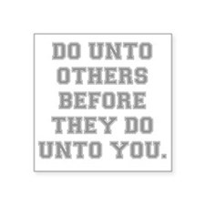 "DO UNTO OTHERS BEFORE THEY  Square Sticker 3"" x 3"""