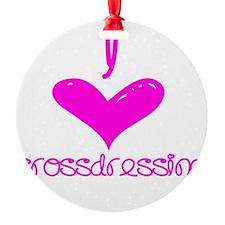 i heart crossdressing Round Ornament