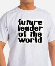leader_of_the_world T-Shirt