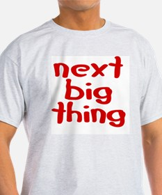 next_big_thing T-Shirt