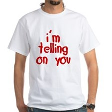 im_telling_on_you Shirt
