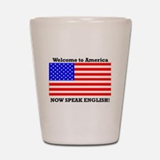 Welcome to America. Speak English Shot Glass