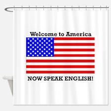 Welcome to America. Speak English Shower Curtain