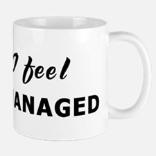 Today I feel micro-managed Mug