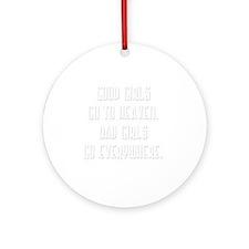 Good girls go to heaven B Round Ornament