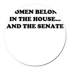 Women belong in the house W Round Car Magnet