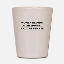 Women belong in the house W Shot Glass