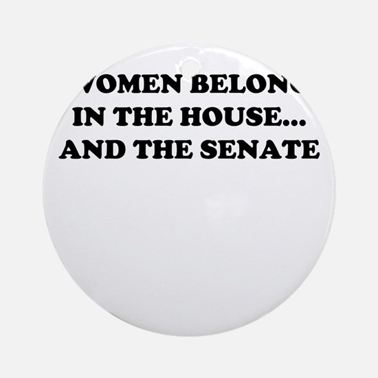 Women belong in the house W Round Ornament
