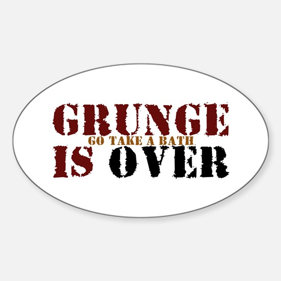 Grunge Is Over Go Take A Bath Oval Decal