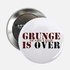Grunge Is Over Go Take A Bath Button