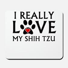 I Really Love My Shih Tzu Mousepad
