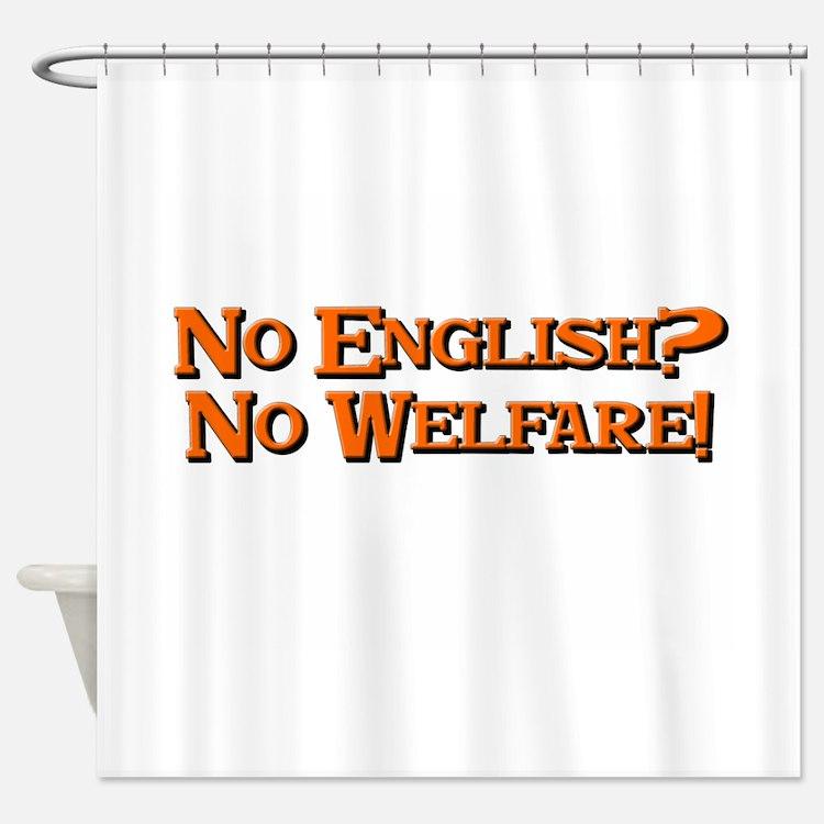 No english? No welfare! Shower Curtain