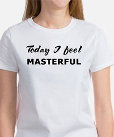 Today I feel masterful Women's T-Shirt
