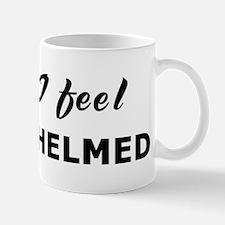 Today I feel overwhelmed Mug