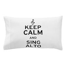 Keep Calm Sing Alto Pillow Case