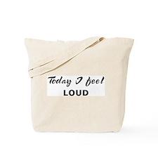 Today I feel loud Tote Bag