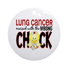 Lung Cancer Messed w/Wrong Chick Ornament (Round)