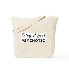 Today I feel psychotic Tote Bag
